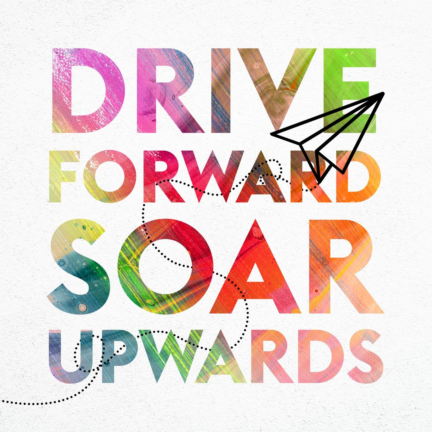 Drive Forward Soar Upward